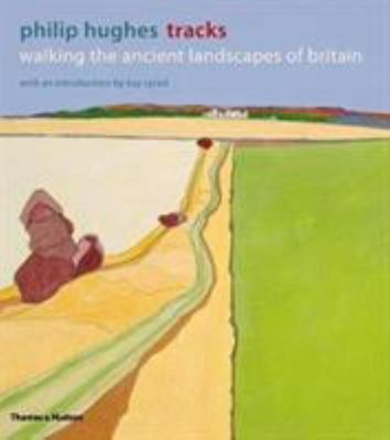 Philip Hughes: Tracks: Walking the Ancient Landscapes of Britain