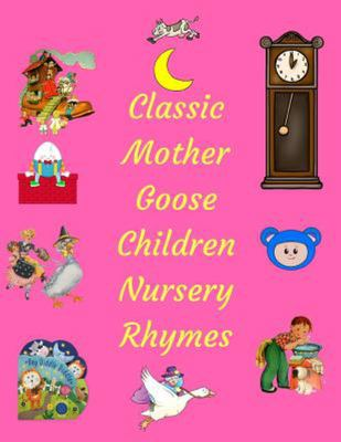 Classic Mother Goose Children Nursery Rhymes - Over 250 Nursery Rhymes and Sing along Songs for Kids