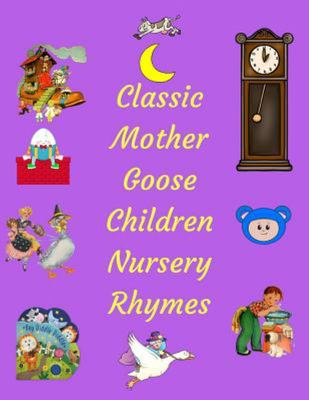 Classic Mother Goose Children Nursery Rhymes - A Collection of Original Mother Goose Nursery Rhymes