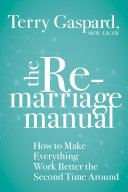 The Remarriage Manual - How to Make Everything Work Better the Second Time Around
