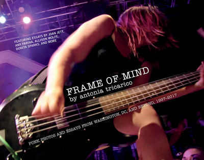 Frame of Mind - Punk Photos and Essays from Washington, DC, and Beyond, 1997-2017