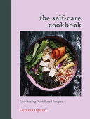 The Self-Care Cookbook - Easy Healing Plant-Based Recipes to Boost Energy, Help You Sleep and Lift Your Mood