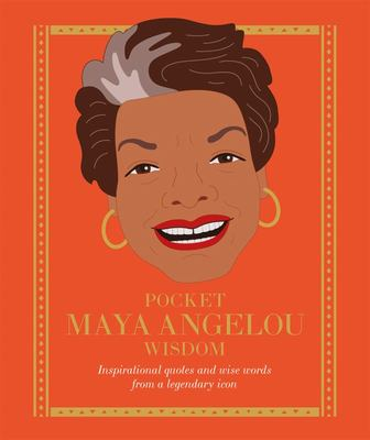 Pocket Maya Angelou Wisdom - Empowering Quotes and Wise Words from a Literary Icon