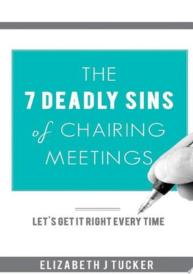 The 7 Deadly Sins of Chairing Meetings