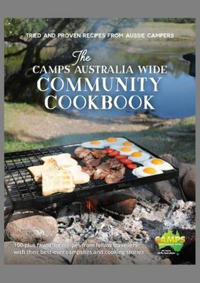 Camps Australia Wide Community Cookbook - Tried and Proven Recipes from Aussie Campers