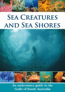 Sea Creatures and Sea Shores An Underwater Guide to the Gulfs of South Australia