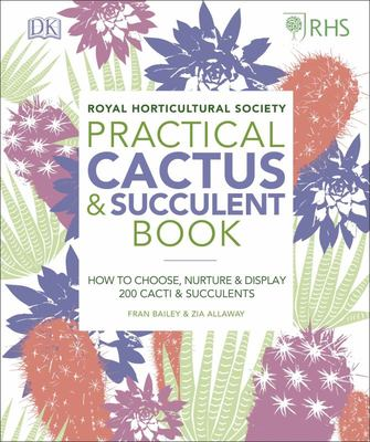 RHS Practical Cactus and Succulent Book: How to Choose, Nurture, and Display More Than 200 Cacti and Succulents