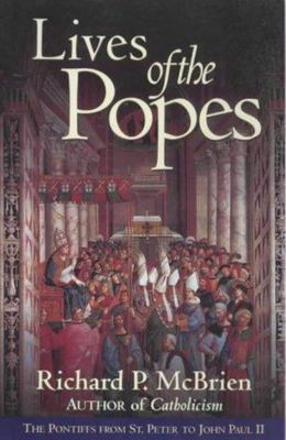 Lives of the Popes - The Pontiffs from St. Peter to John Paul II