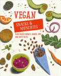 Vegan Snacks and Munchies - Moreish Plant-Based Nibbles, Dips and Bites