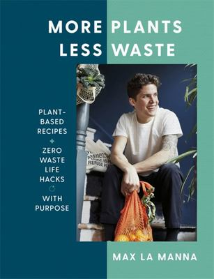 More Plants Less Waste - Plant-Based Recipes + Zero Waste Life Hacks with Purpose