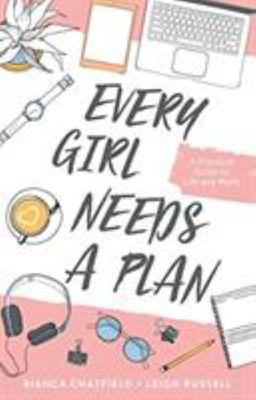 Every Girl Needs a Plan: A Practical Guide to Life and Work