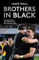 Brothers in Black: The Long History of Brotherhood in New Zealand Rugby