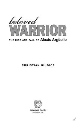Beloved Warrior - The Rise and Fall of Alexis Argüello