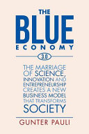 The Blue Economy 3. 0 - The Marriage of Science, Innovation and Entrepreneurship Creates a New Business Model That Transforms Society