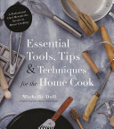Essential Tools, Tips and Tricks for the Home Cook - A Professional Chef Reveals the Secrets to Better Cooking