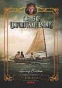The End (A Series of Unfortunate Events #13) - Netflix Tie-In Edition