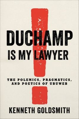 Duchamp Is My Lawyer - the Polemics, Pragmatics, and Poetics of UbuWeb
