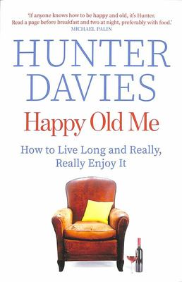 Happy Old Me - How to Live a Long Life, and Really Enjoy It
