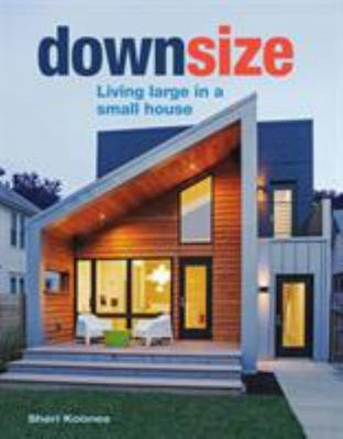 Downsize - Living Large in a Small House