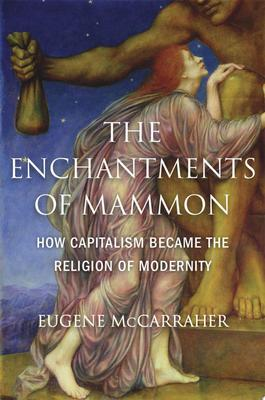 The Enchantments of Mammon - How Capitalism Became the Religion of Modernity
