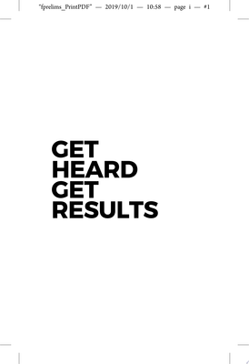 Get Heard, Get Results - How to Get Buy-In for Your Ideas and Initiatives
