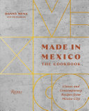 Made in Mexico - The Cookbook - Classic and Contemporary Recipes from Mexico City