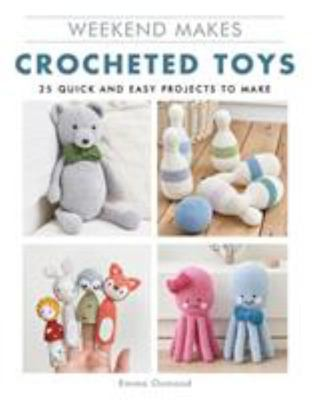 Weekend Makes: Crocheted Toys - 25 Quick and Easy Projects to Make