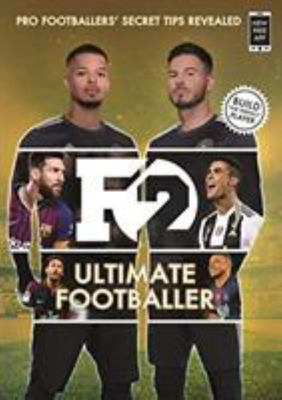 F2: Ultimate Footballer: the All New F2 Book! (Skills Book 4) - How to Build the Perfect Player