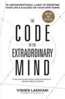 The Code of the Extraordinary Mind - 10 Unconventional Laws to Redefine Your Life and Succeed on Your Own Terms