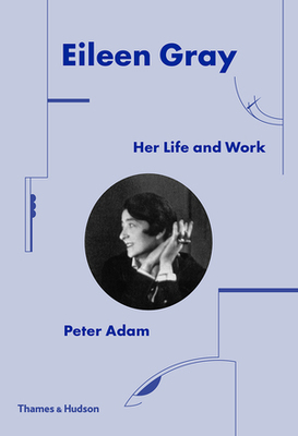 Eileen Gray - Her Life and Her Work - The Ultimate Biography