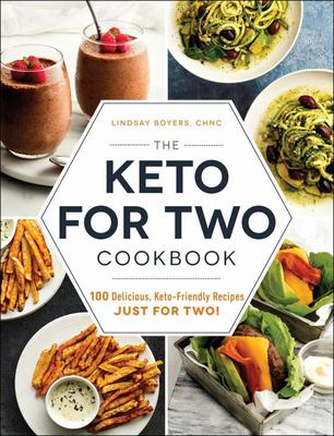 The Keto for Two Cookbook - 100 Delicious, Keto-Friendly Recipes Just for Two!