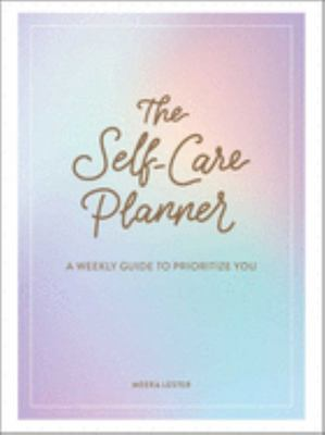The Self-Care Planner - A Weekly Guide to Prioritize You
