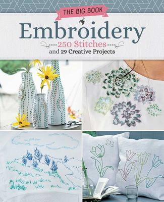Big Book of Embroidery - An Essential Guide to 237 Popular Stitches and Techniques, Plus 29 Projects to Make