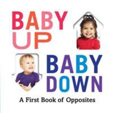 Baby up, Baby Down - A First Book of Opposites