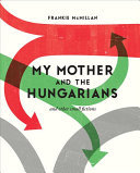 My Mother and the Hungarians: And Other Small Fictions