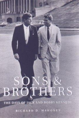 Sons and Brothers - The Days of Jack and Bobby Kennedy