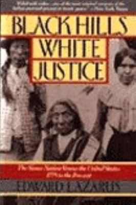 Black Hills - White Justice - The Sioux Nation vs. the United States, 1775 to the Present