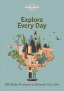 Explore Every Day - 365 Daily Prompts to Refresh Your Life