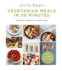 Veggie Meals in 30 Minutes: More Than 100 Delicious Recipes for Active Living