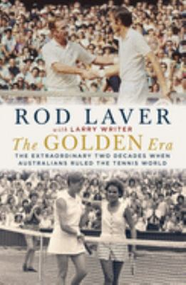 The Golden Era: The Extraordinary Two Decades When the Australians Ruled the Tennis World