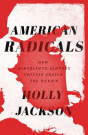 American Radicals - How Nineteenth-Century Counterculture Shaped the Nation