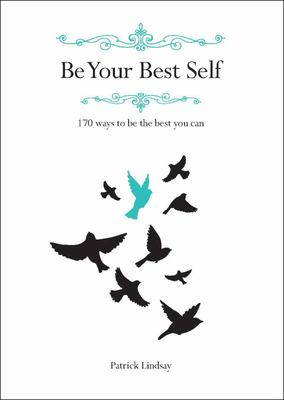 Be Your Best Self: 170 Ways to Be the Best you Can