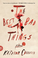 The Best Bad Things - A Novel