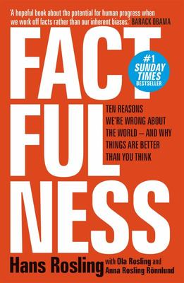 Factfulness: The Ten Reason We're Wrong About the World - and Why Things Are Better Than You Think