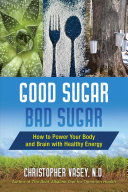 Good Sugar, Bad Sugar - How to Power Your Body and Brain with Healthy Energy