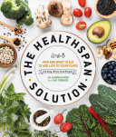 The Healthspan Solution - How and What to Eat to Live Better Longer