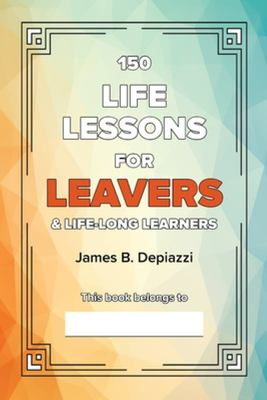 150 Life Lessons for Leavers - & Life Long Learners