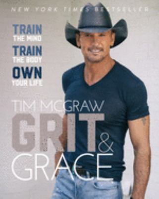 Grit and Grace - Train the Mind, Train the Body, Own Your Life