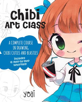 Chibi Art Class - Create Your Own Chibi Cuties and Beasties