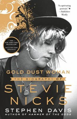 Gold Dust Woman - The Biography of Stevie Nicks